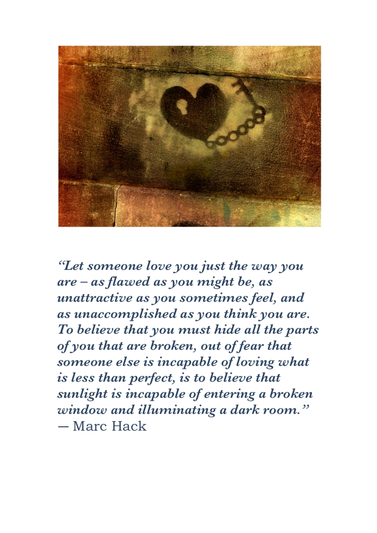 Let someone love you just the way you are – as flawed as you might be